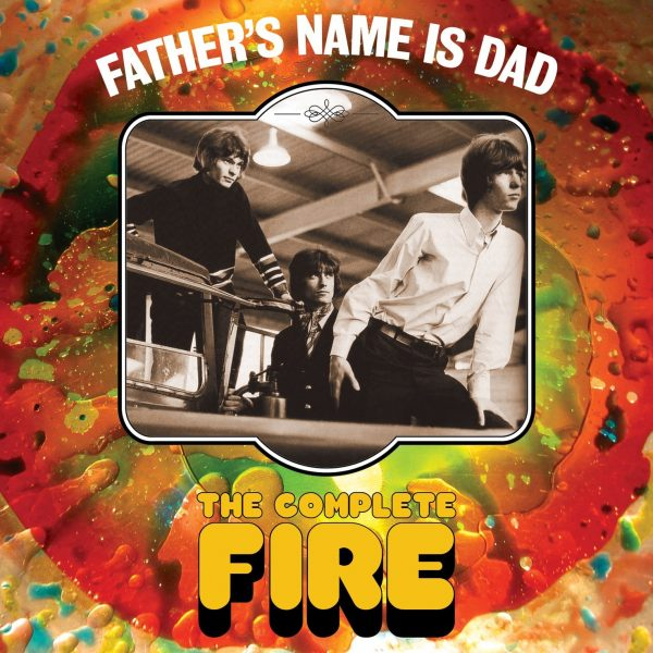 FIRE - Father's Name is Dad:The Complete Fire 3CD Digipak